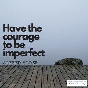 Image Quote - Have the courage to be imperfect.' - Sandra Harewood Counselling